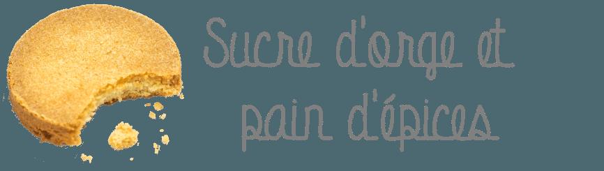 Sucre d'Orge et Pain d'Epices